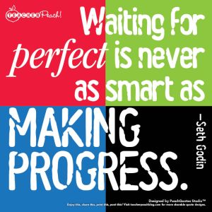 Perfection versus Making Progress